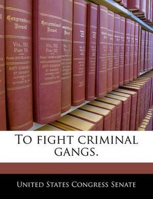 To Fight Criminal Gangs.