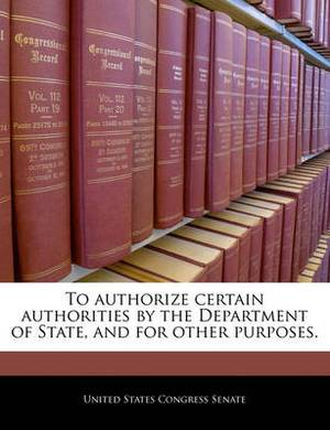 To Authorize Certain Authorities by the Department of State, and for Other Purposes.