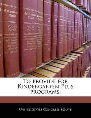 To Provide for Kindergarten Plus Programs.