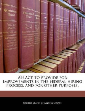 An ACT to Provide for Improvements in the Federal Hiring Process, and for Other Purposes.