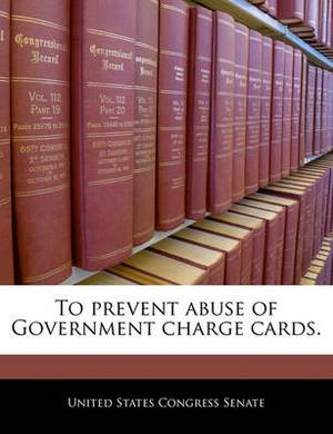 To Prevent Abuse of Government Charge Cards.