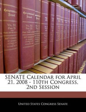 Senate Calendar for April 21, 2008 - 110th Congress, 2nd Session