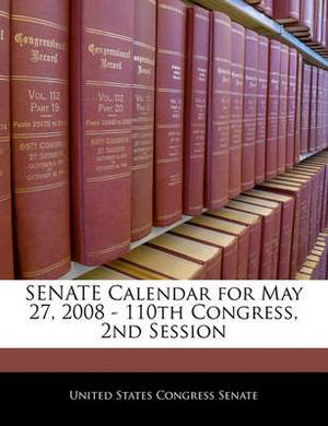 Senate Calendar for May 27, 2008 - 110th Congress, 2nd Session