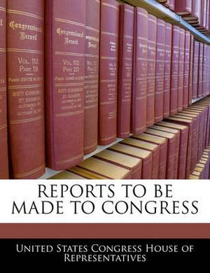 Reports to Be Made to Congress
