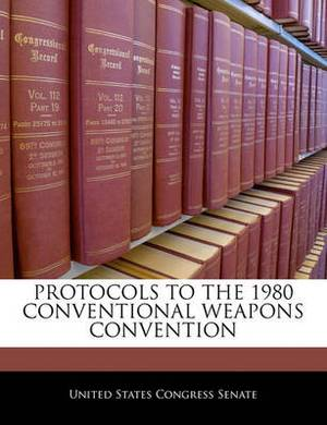 Protocols to the 1980 Conventional Weapons Convention