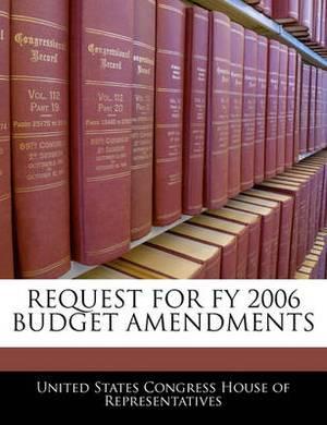 Request for Fy 2006 Budget Amendments