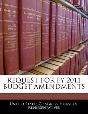 Request for Fy 2011 Budget Amendments