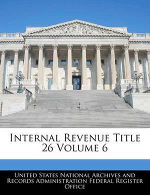 Internal Revenue Title 26 Volume 6