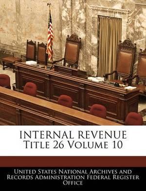 Internal Revenue Title 26 Volume 10