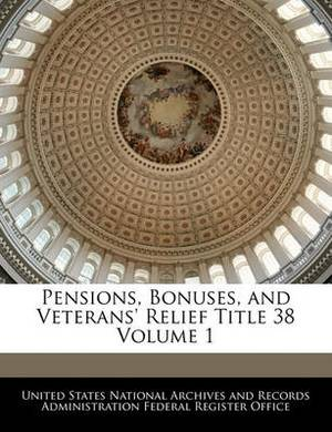 Pensions, Bonuses, and Veterans' Relief Title 38 Volume 1