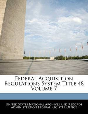 Federal Acquisition Regulations System Title 48 Volume 7