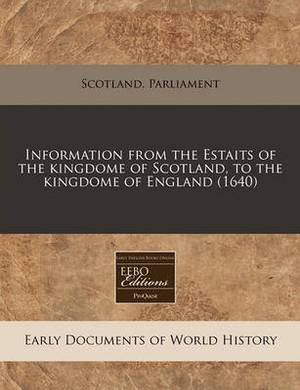 Information from the Estaits of the Kingdome of Scotland, to the Kingdome of England (1640)