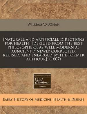 [Naturall and Artificiall Directions for Health] [Deriued from the Best Philosophers, as Well Modern as Auncient / Newly Corrected, Reuised, and Enlarged by the Former Authour]. (1607)