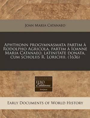 Aphthonn Progymnasmata Partim a Rodolpho Agricola, Partim a Ioanne Maria Catanaeo, Latinitate Donata, Cum Scholiis R. Lorichii. (1636)