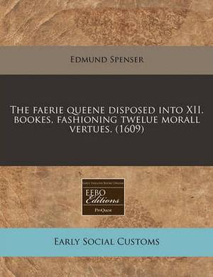 The Faerie Queene Disposed Into XII. Bookes, Fashioning Twelue Morall Vertues. (1609)