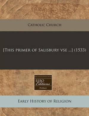 [This Primer of Salisbury VSE ...] (1533)
