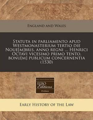 Statuta in Parliamento Apud Westmonasterium Tertio Die Noue[m]bris, Anno Regni ... Henrici Octavi Vicesimo Primo Tento, Bonu[m] Publicum Concernentia (1530)