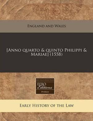[Anno Quarto & Quinto Philippi & Mariae] (1558)