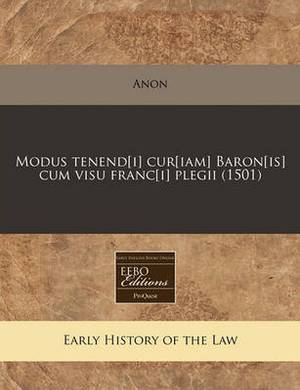 Modus Tenend[i] Cur[iam] Baron[is] Cum Visu Franc[i] Plegii (1501)