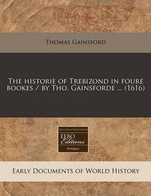 The Historie of Trebizond in Foure Bookes / By Tho. Gainsforde ... (1616)
