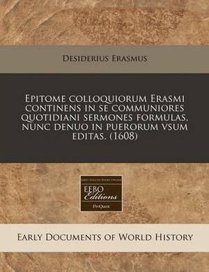 Epitome Colloquiorum Erasmi Continens in Se Communiores Quotidiani Sermones Formulas, Nunc Denuo in Puerorum Vsum Editas. (1608)