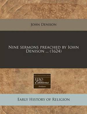 Nine Sermons Preached by Iohn Denison ... (1624)
