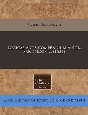 Logicae Artis Compendium a Rob. Sanderson ... (1631)
