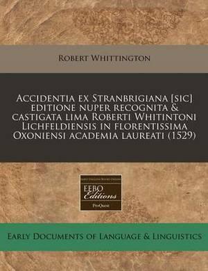 Accidentia Ex Stranbrigiana [Sic] Editione Nuper Recognita & Castigata Lima Roberti Whitintoni Lichfeldiensis in Florentissima Oxoniensi Academia Laureati (1529)