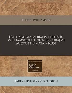 [Paedagogia Moralis Tertia R. Williamsoni Cuprensis Cura[m] Aucta Et Limata] (1635)
