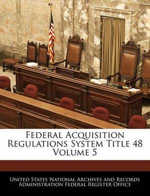 Federal Acquisition Regulations System Title 48 Volume 5