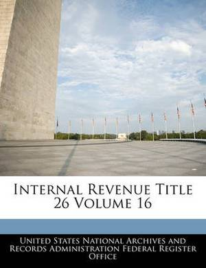 Internal Revenue Title 26 Volume 16