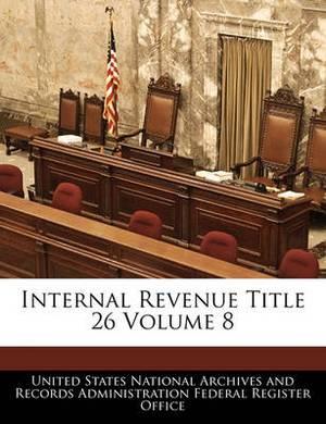 Internal Revenue Title 26 Volume 8