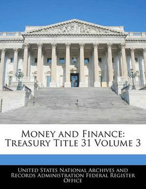 Money and Finance: Treasury Title 31 Volume 3