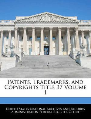 Patents, Trademarks, and Copyrights Title 37 Volume 1