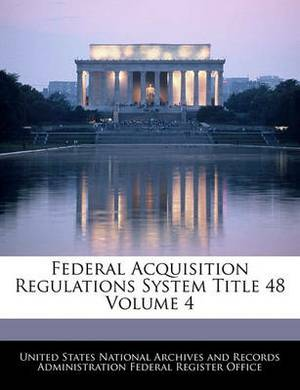 Federal Acquisition Regulations System Title 48 Volume 4