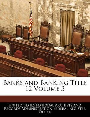 Banks and Banking Title 12 Volume 3