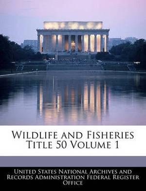 Wildlife and Fisheries Title 50 Volume 1