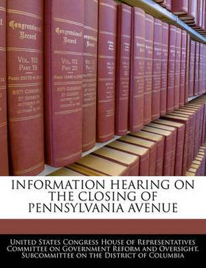 Information Hearing on the Closing of Pennsylvania Avenue