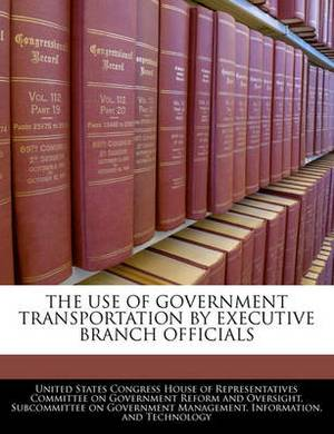 The Use of Government Transportation by Executive Branch Officials