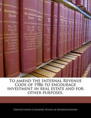 To Amend the Internal Revenue Code of 1986 to Encourage Investment in Real Estate and for Other Purposes.