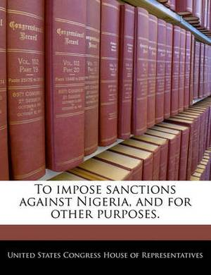 To Impose Sanctions Against Nigeria, and for Other Purposes.