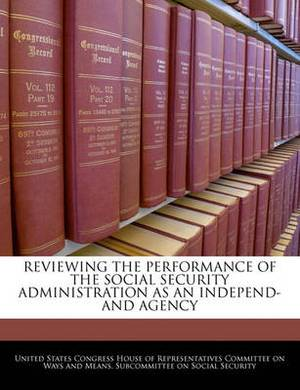 Reviewing the Performance of the Social Security Administration as an Independ- And Agency
