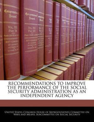 Recommendations to Improve the Performance of the Social Security Administration as an Independent Agency