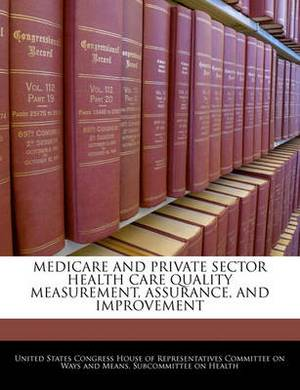 Medicare and Private Sector Health Care Quality Measurement, Assurance, and Improvement
