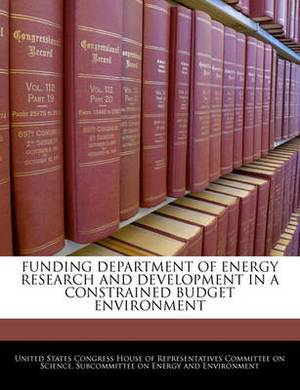 Funding Department of Energy Research and Development in a Constrained Budget Environment