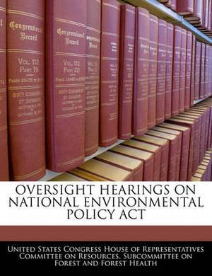 Oversight Hearings on National Environmental Policy ACT