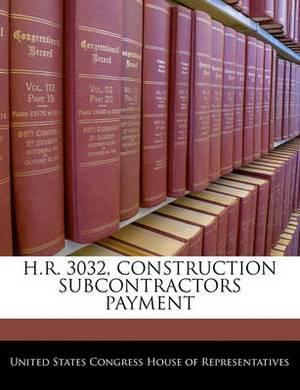 H.R. 3032, Construction Subcontractors Payment