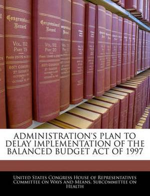 Administration's Plan to Delay Implementation of the Balanced Budget Act of 1997