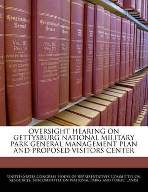 Oversight Hearing on Gettysburg National Military Park General Management Plan and Proposed Visitors Center
