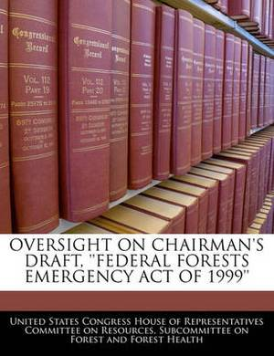 Oversight on Chairman's Draft, ''Federal Forests Emergency Act of 1999''